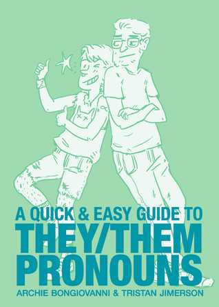 A Quick & Easy Guide to They/Them Pronouns by Archie Bongiovanni & Tristan Jimerson
