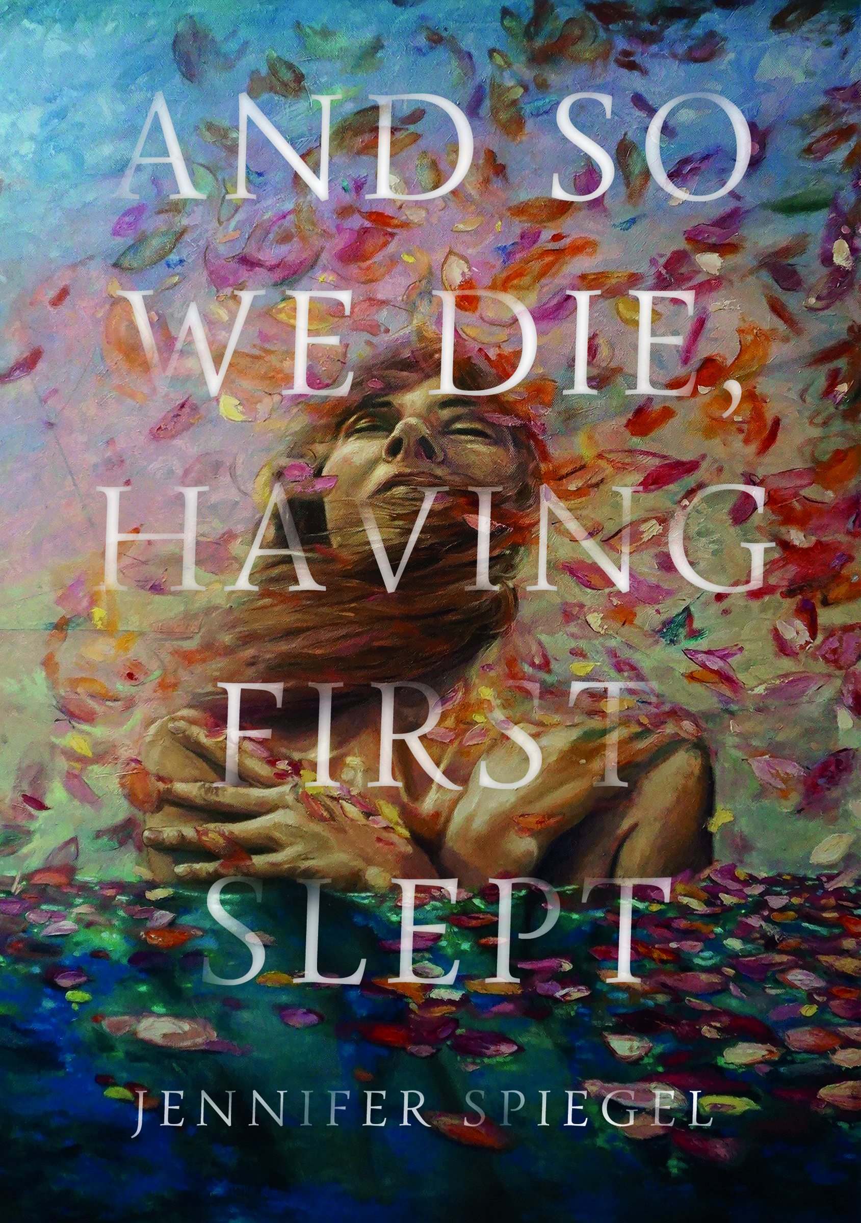 And So We Die, Having First Slept by Jennifer Spiegel
