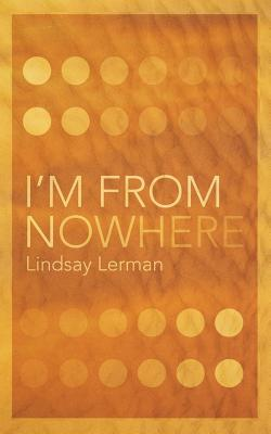 I'm From Nowhere by Lindsay Lerman